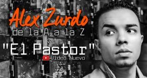 De la A a la Z Alex Zurdo El Pastor